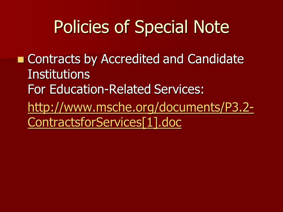 Policies of Special Note Contracts by Accredited and Candidate Institutions For Education-Related Services: Contracts by Accredited and Candidate Institutions For Education-Related Services: http://www.msche.org/documents/P3.2- ContractsforServices[1].doc http://www.msche.org/documents/P3.2- ContractsforServices[1].doc