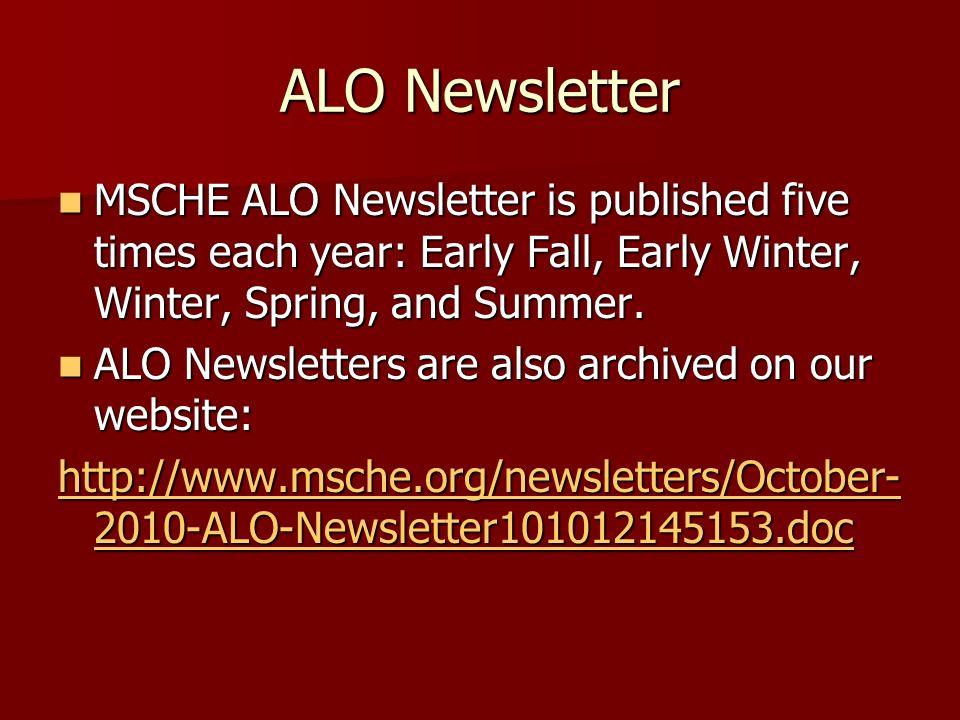 ALO Newsletter MSCHE ALO Newsletter is published five times each year: Early Fall, Early Winter, Winter, Spring, and Summer.