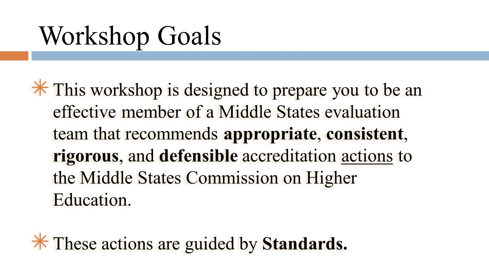 Workshop Goals This workshop is designed to prepare you to be an effective member of a Middle States evaluation team that recommends appropriate, cons