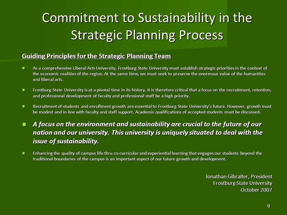 Commitment to Sustainability in the Strategic Planning Process Guiding Principles for the Strategic Planning Team As a comprehensive Liberal Arts University, Frostburg State University must establish strategic priorities in the context of the economic realities of the region.