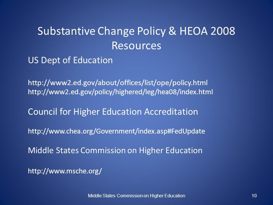 Substantive Change Policy & HEOA 2008 Resources US Dept of Education http://www2.ed.gov/about/offices/list/ope/policy.html http://www2.ed.gov/policy/h
