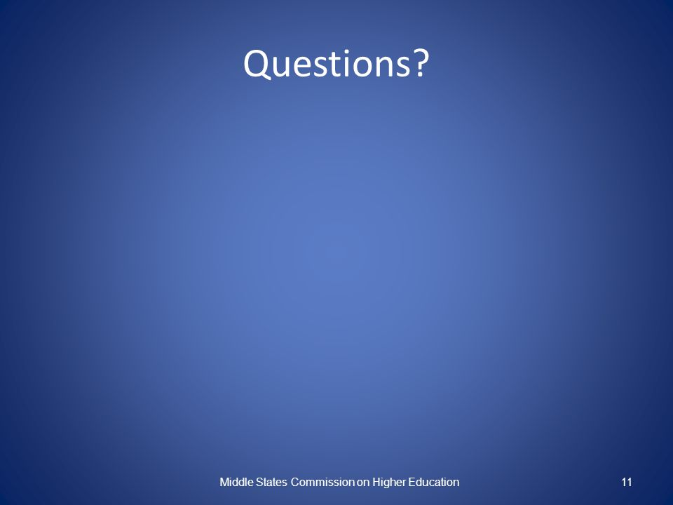 Questions? Middle States Commission on Higher Education11