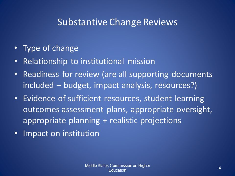 4 Substantive Change Reviews Type of change Relationship to institutional mission Readiness for review (are all supporting documents included – budget