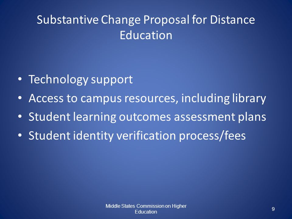 Middle States Commission on Higher Education 9 Substantive Change Proposal for Distance Education Technology support Access to campus resources, inclu