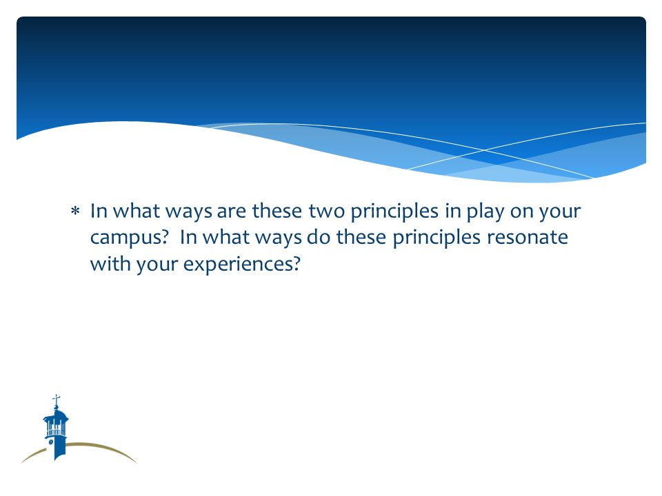 In what ways are these two principles in play on your campus.
