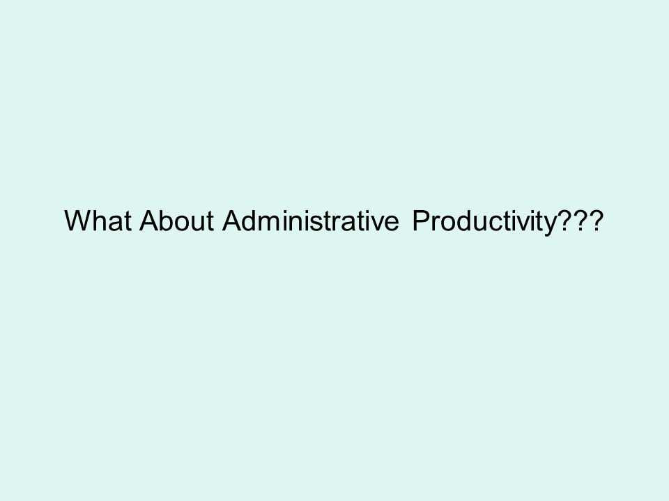 What About Administrative Productivity???