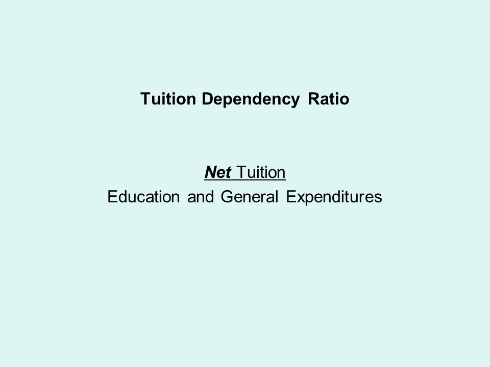 Tuition Dependency Ratio Net Tuition Education and General Expenditures
