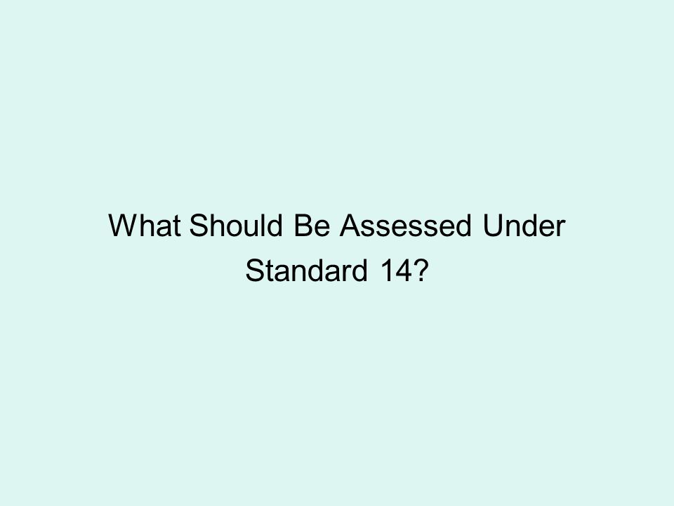 What Should Be Assessed Under Standard 14?