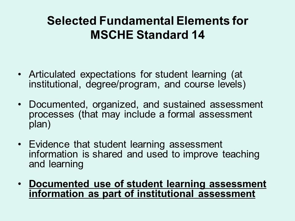 Selected Fundamental Elements for MSCHE Standard 14 Articulated expectations for student learning (at institutional, degree/program, and course levels