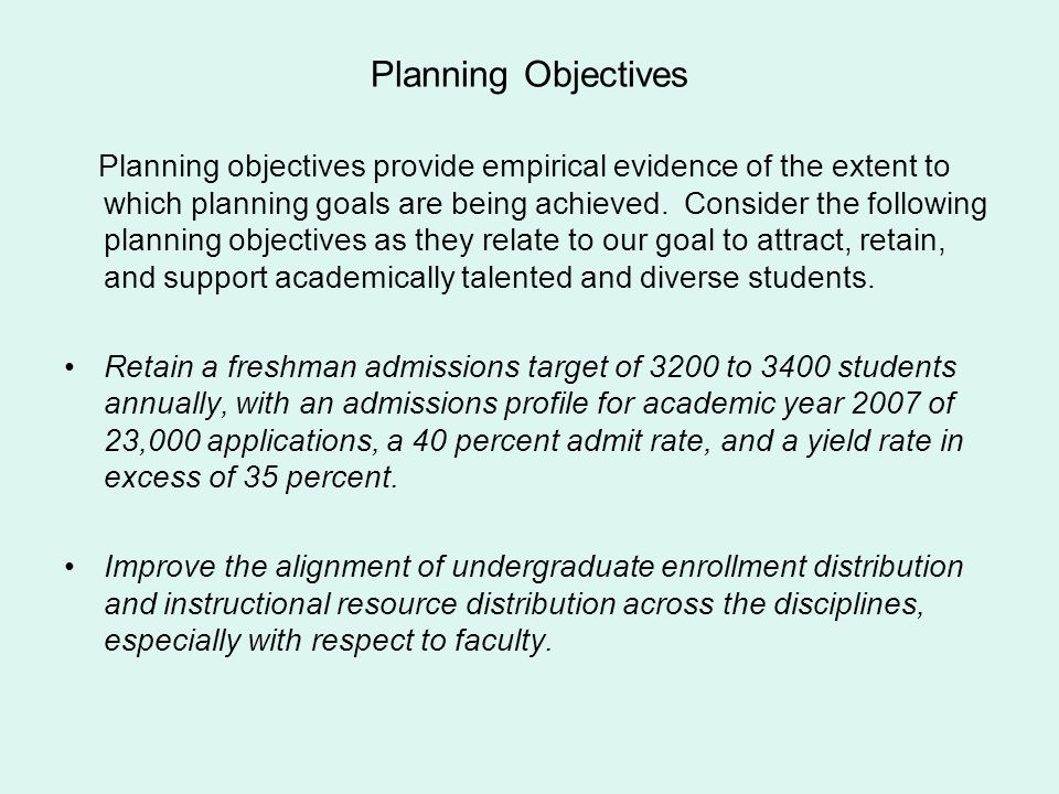 Planning Objectives Planning objectives provide empirical evidence of the extent to which planning goals are being achieved. Consider the following pl