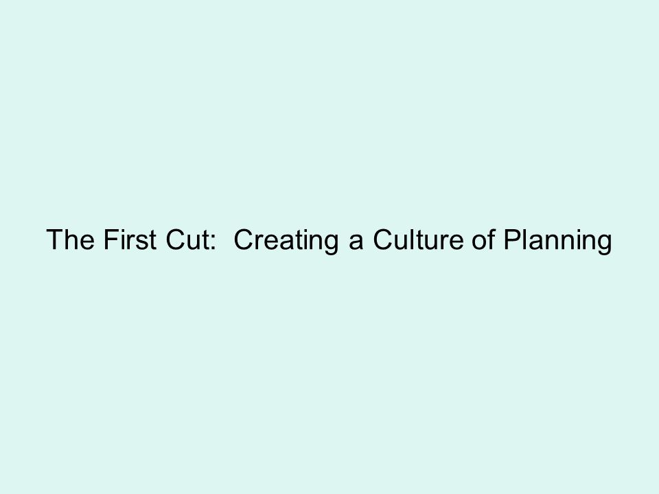 The First Cut: Creating a Culture of Planning