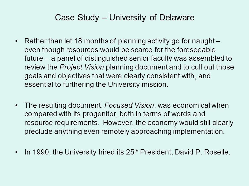 Case Study – University of Delaware Rather than let 18 months of planning activity go for naught – even though resources would be scarce for the fores
