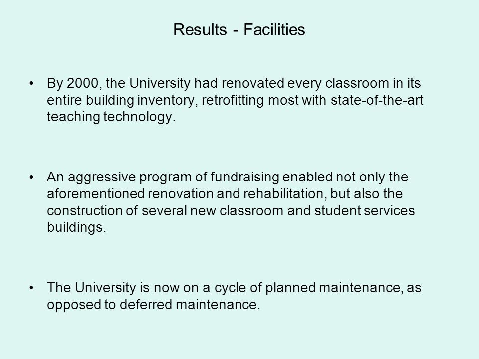 Results - Facilities By 2000, the University had renovated every classroom in its entire building inventory, retrofitting most with state-of-the-art t