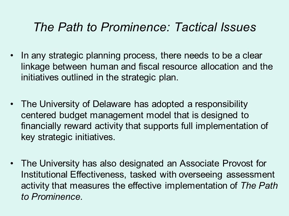 The Path to Prominence: Tactical Issues In any strategic planning process, there needs to be a clear linkage between human and fiscal resource allocat
