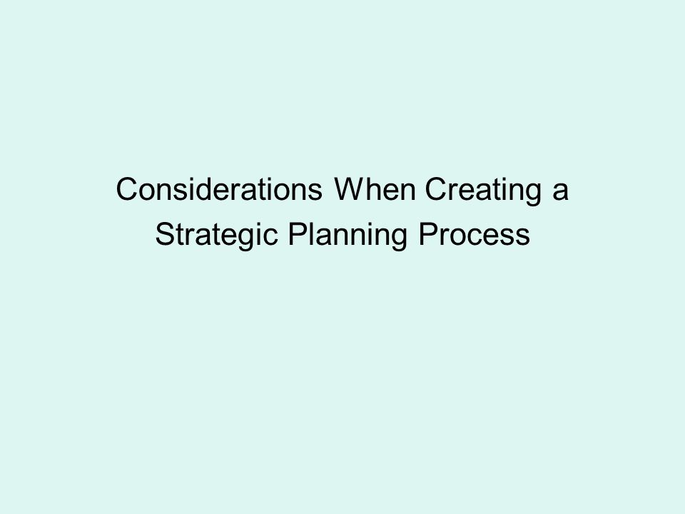 Considerations When Creating a Strategic Planning Process