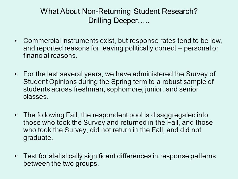 What About Non-Returning Student Research? Drilling Deeper….. Commercial instruments exist, but response rates tend to be low, and reported reasons fo
