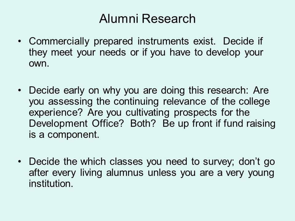 Alumni Research Commercially prepared instruments exist. Decide if they meet your needs or if you have to develop your own. Decide early on why you ar