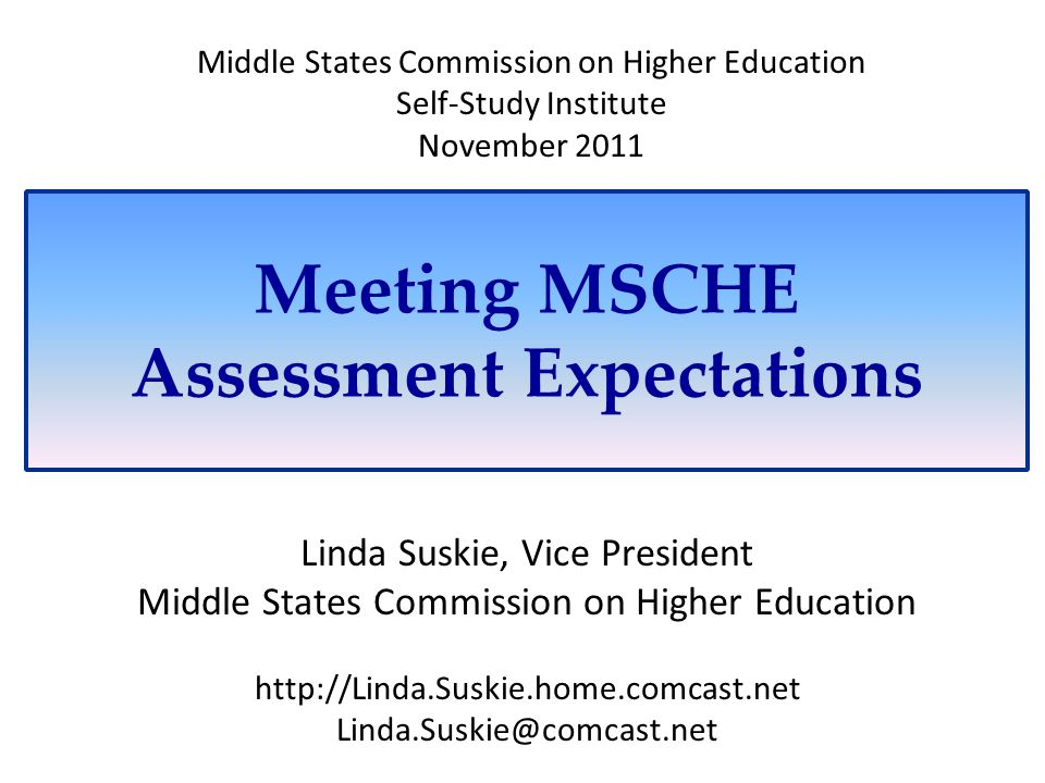 Meeting MSCHE Assessment Expectations Linda Suskie, Vice President Middle States Commission on Higher Education http://Linda.Suskie.home.comcast.net L