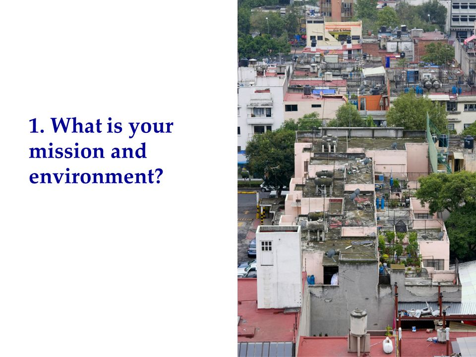 1. What is your mission and environment?
