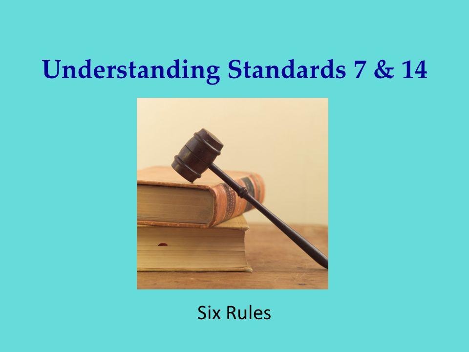 Understanding Standards 7 & 14 Six Rules