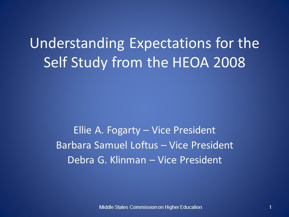 Understanding Expectations for the Self Study from the HEOA 2008 Ellie A. Fogarty – Vice President Barbara Samuel Loftus – Vice President Debra G. Kli