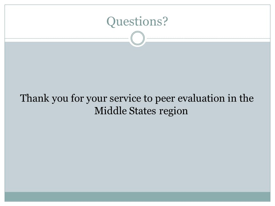 Questions? Thank you for your service to peer evaluation in the Middle States region