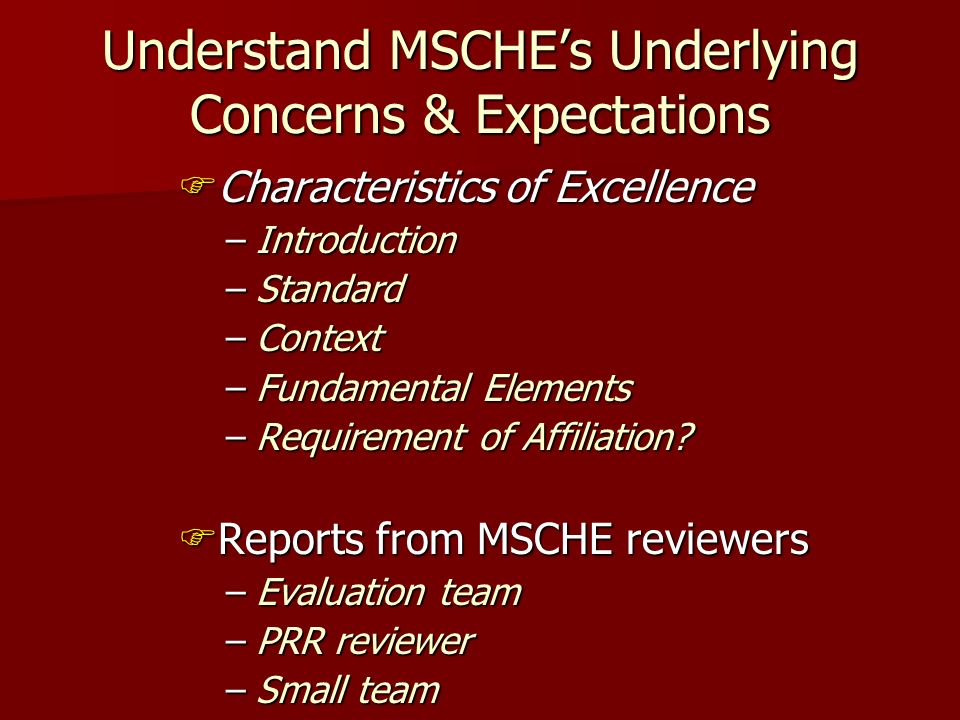 Understand MSCHEs Underlying Concerns & Expectations Characteristics of Excellence Characteristics of Excellence –Introduction –Standard –Context –Fundamental Elements –Requirement of Affiliation.