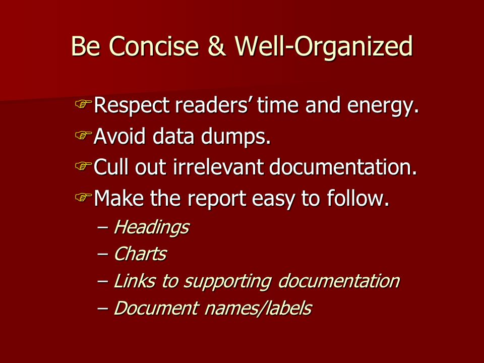 Be Concise & Well-Organized Respect readers time and energy.