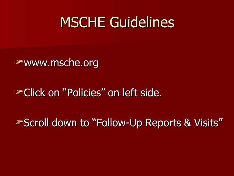 MSCHE Guidelines www.msche.org www.msche.org Click on Policies on left side. Click on Policies on left side. Scroll down to Follow-Up Reports & Visits