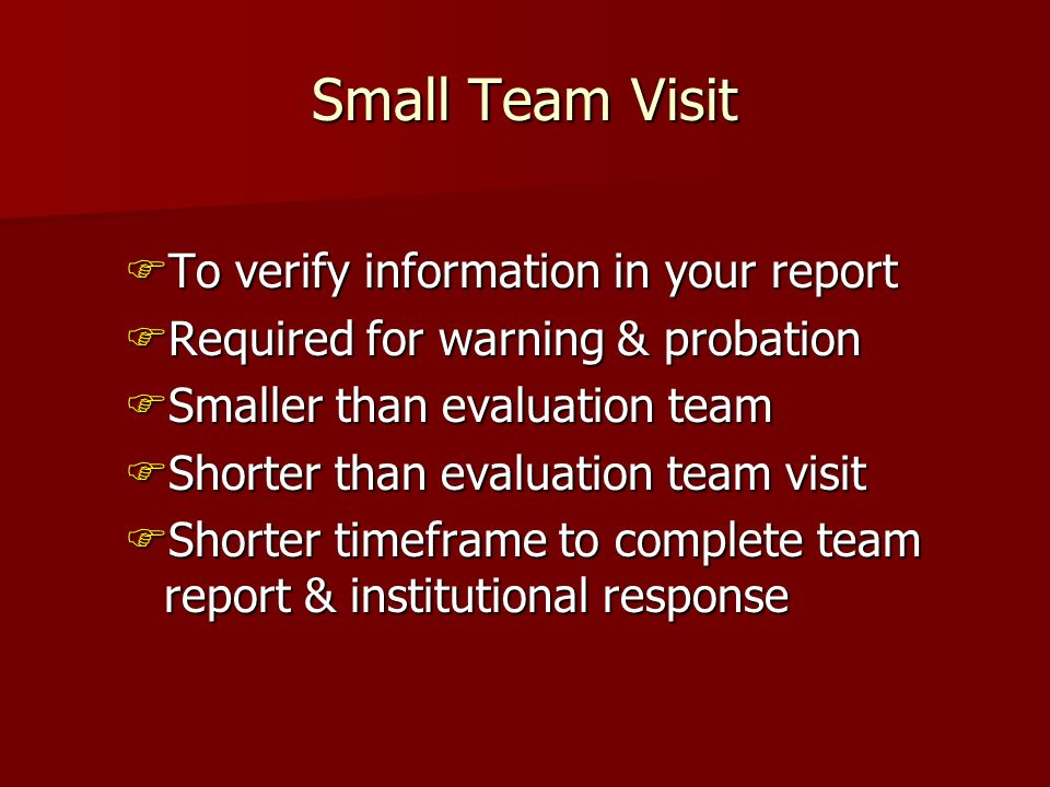 Small Team Visit To verify information in your report To verify information in your report Required for warning & probation Required for warning & pro