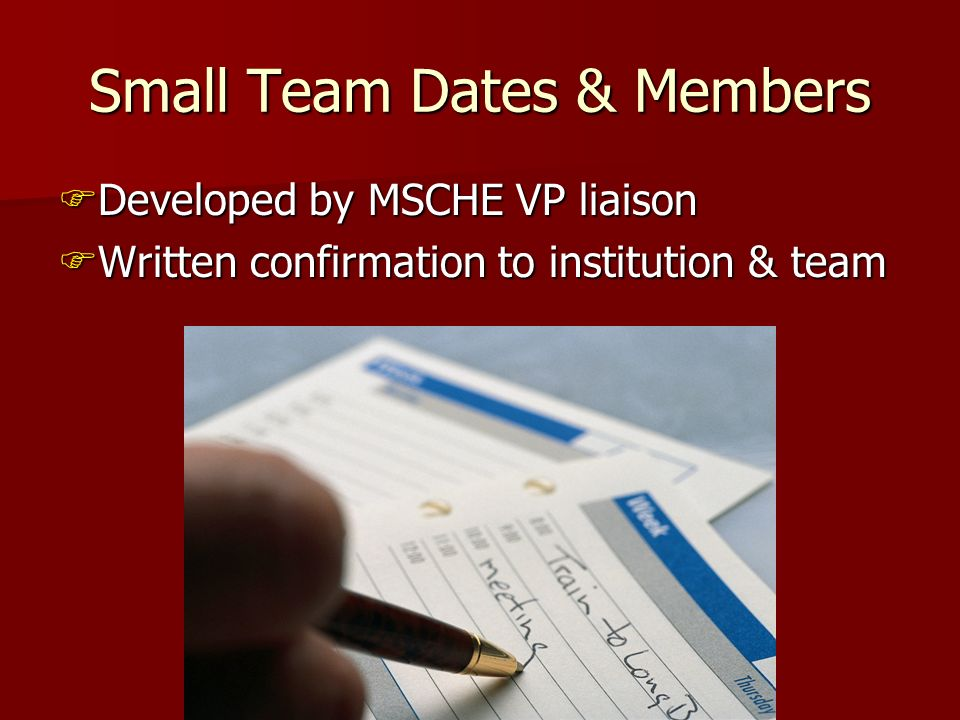 Small Team Dates & Members Developed by MSCHE VP liaison Developed by MSCHE VP liaison Written confirmation to institution & team Written confirmation to institution & team
