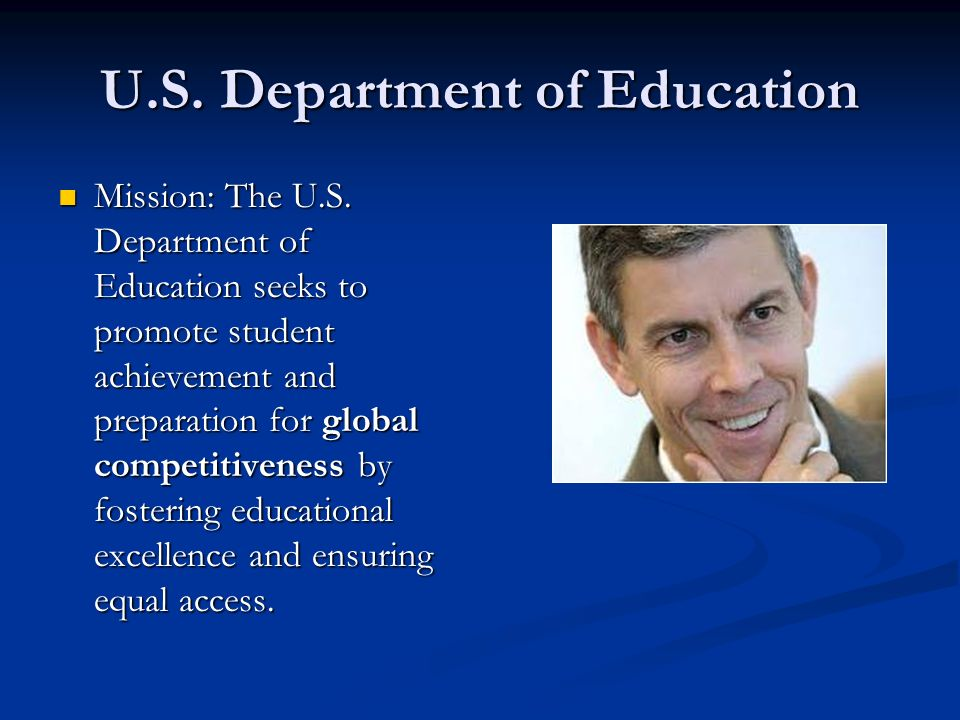 U.S. Department of Education Mission: The U.S. Department of Education seeks to promote student achievement and preparation for global competitiveness