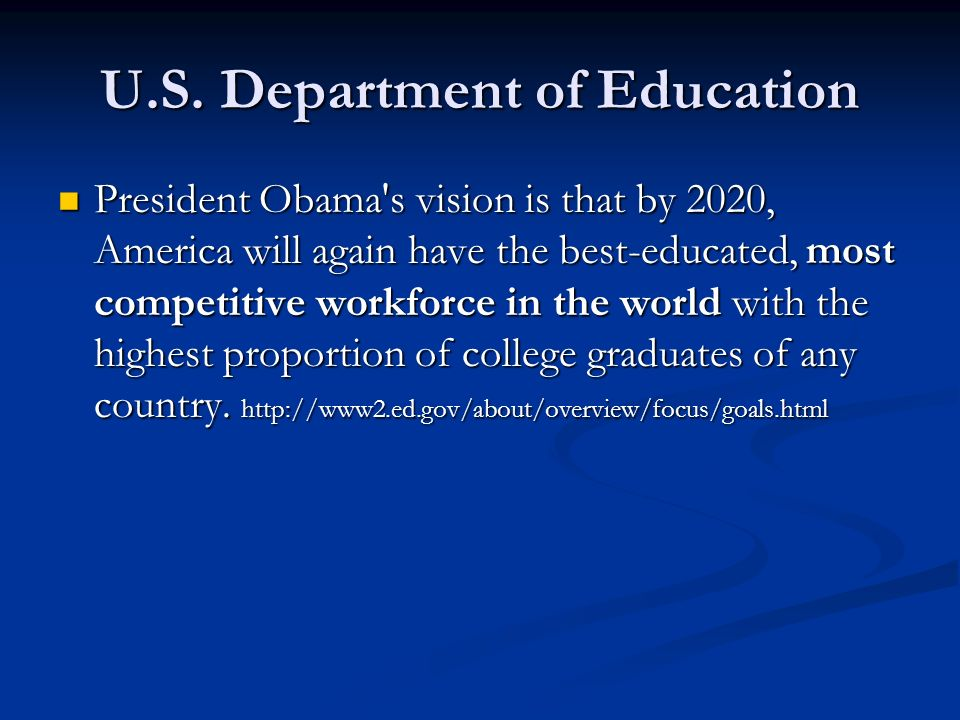 U.S. Department of Education President Obama's vision is that by 2020, America will again have the best-educated, most competitive workforce in the wo