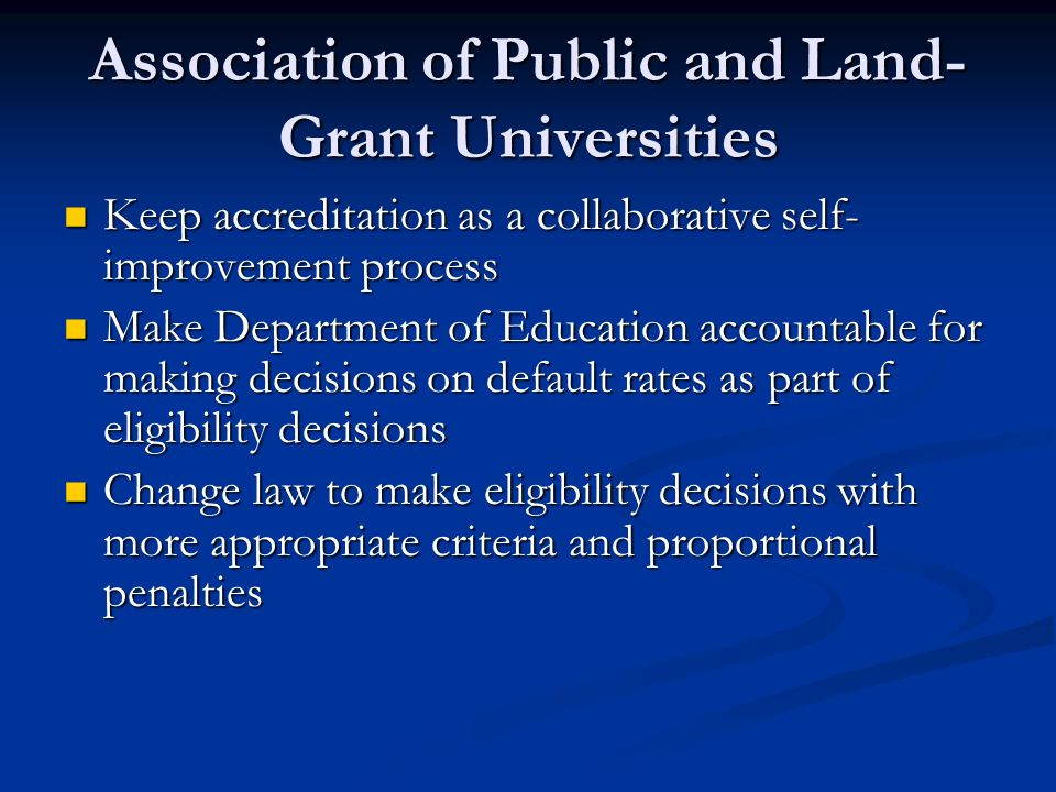 Association of Public and Land- Grant Universities Keep accreditation as a collaborative self- improvement process Keep accreditation as a collaborati