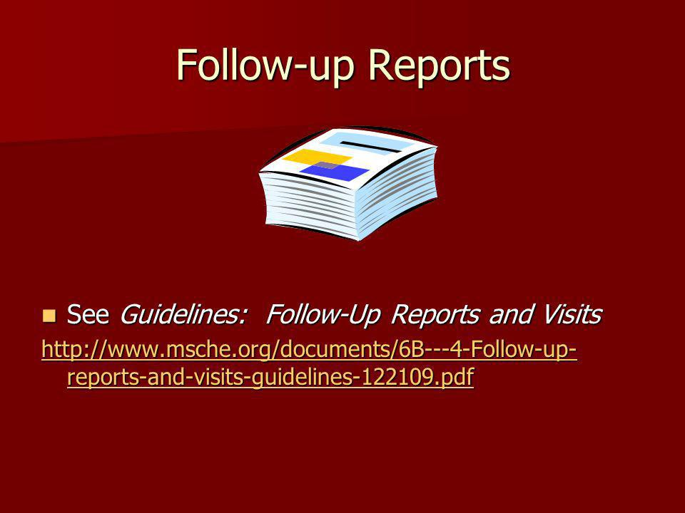 Follow-up Reports See Guidelines: Follow-Up Reports and Visits See Guidelines: Follow-Up Reports and Visits http://www.msche.org/documents/6B---4-Foll