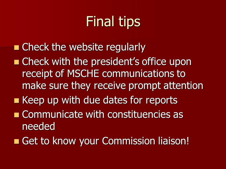 Final tips Check the website regularly Check the website regularly Check with the presidents office upon receipt of MSCHE communications to make sure