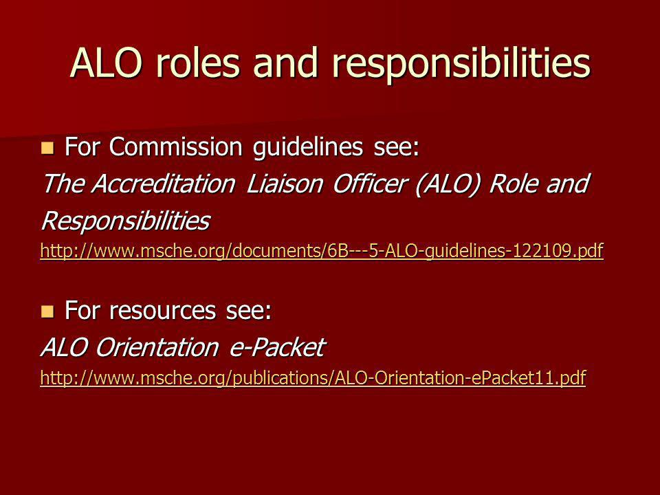 ALO roles and responsibilities For Commission guidelines see: For Commission guidelines see: The Accreditation Liaison Officer (ALO) Role and Responsi