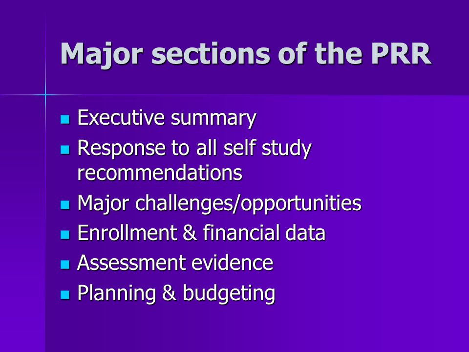 Major sections of the PRR Executive summary Executive summary Response to all self study recommendations Response to all self study recommendations Ma