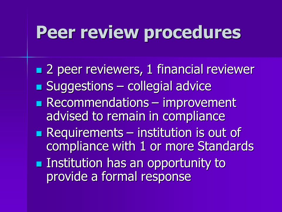 Peer review procedures 2 peer reviewers, 1 financial reviewer 2 peer reviewers, 1 financial reviewer Suggestions – collegial advice Suggestions – coll