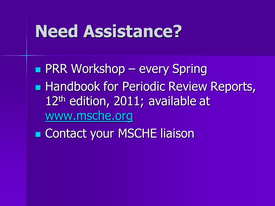 Need Assistance? PRR Workshop – every Spring PRR Workshop – every Spring Handbook for Periodic Review Reports, 12 th edition, 2011; available at www.m
