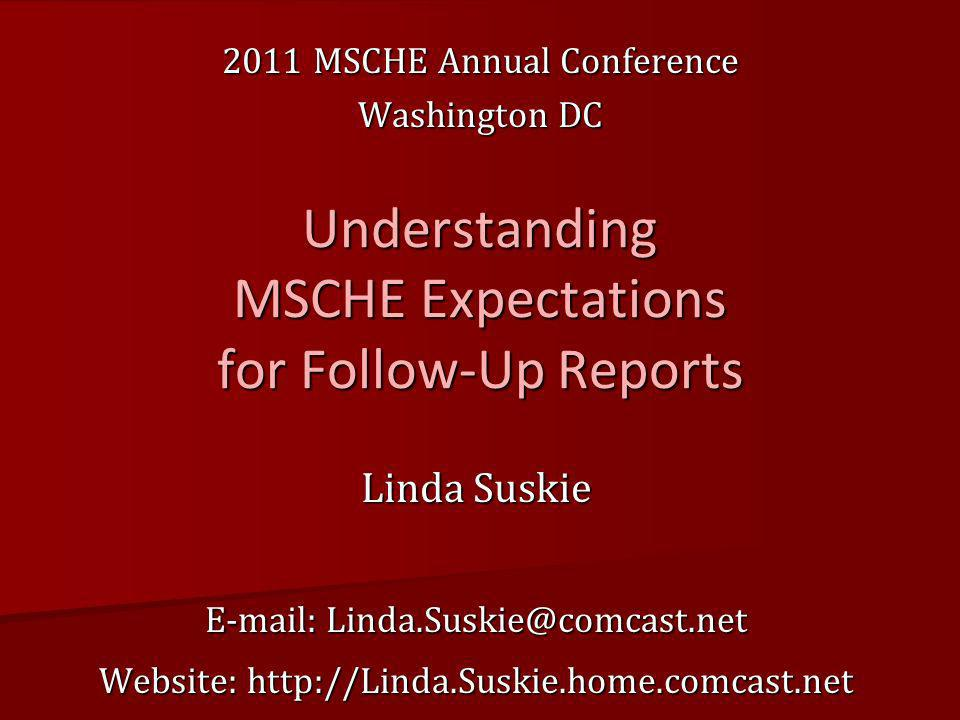Understanding MSCHE Expectations for Follow-Up Reports Linda Suskie   Website: MSCHE Annual Conference Washington DC