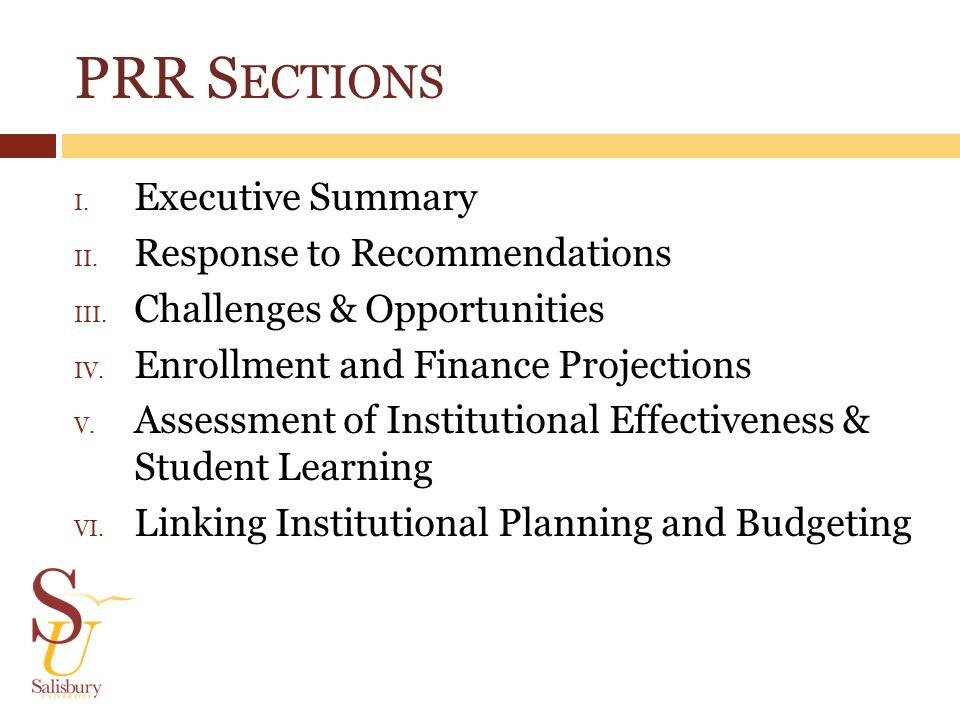 PRR S ECTIONS I. Executive Summary II. Response to Recommendations III. Challenges & Opportunities IV. Enrollment and Finance Projections V. Assessmen