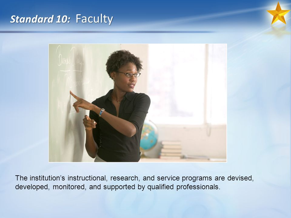 Standard 10: Faculty The institutions instructional, research, and service programs are devised, developed, monitored, and supported by qualified professionals.