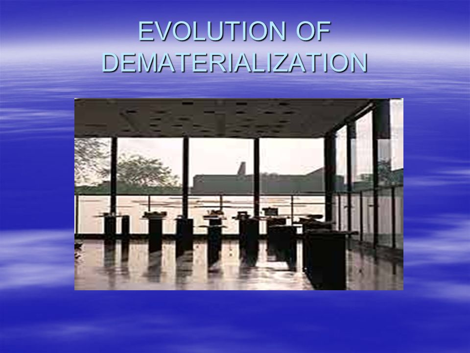 EVOLUTION OF DEMATERIALIZATION
