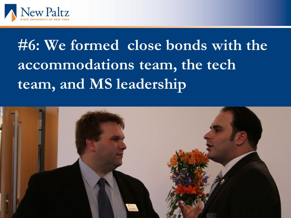 #6: We formed close bonds with the accommodations team, the tech team, and MS leadership