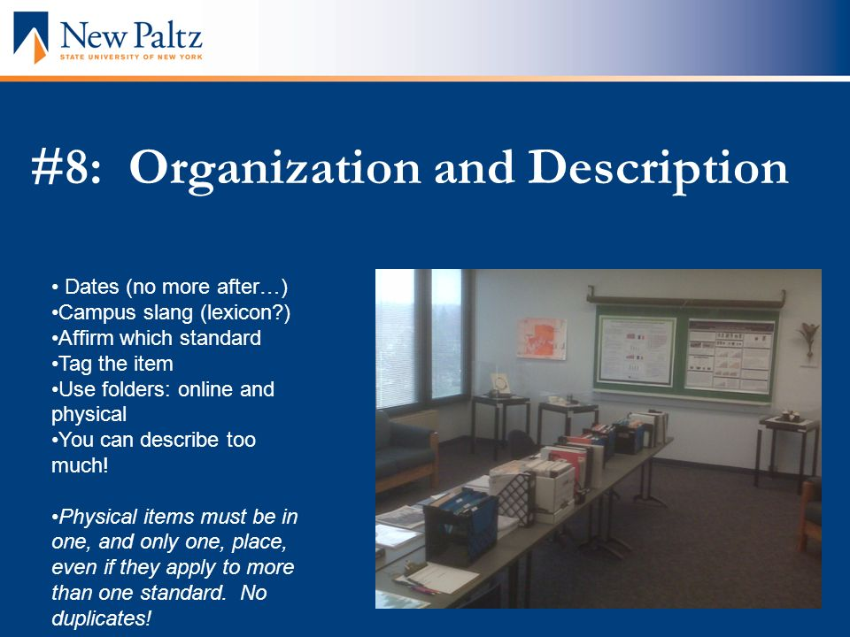 #8: Organization and Description Dates (no more after…) Campus slang (lexicon ) Affirm which standard Tag the item Use folders: online and physical You can describe too much.
