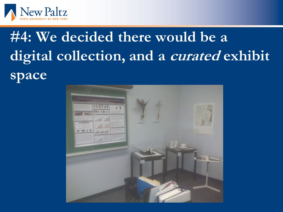 #4: We decided there would be a digital collection, and a curated exhibit space