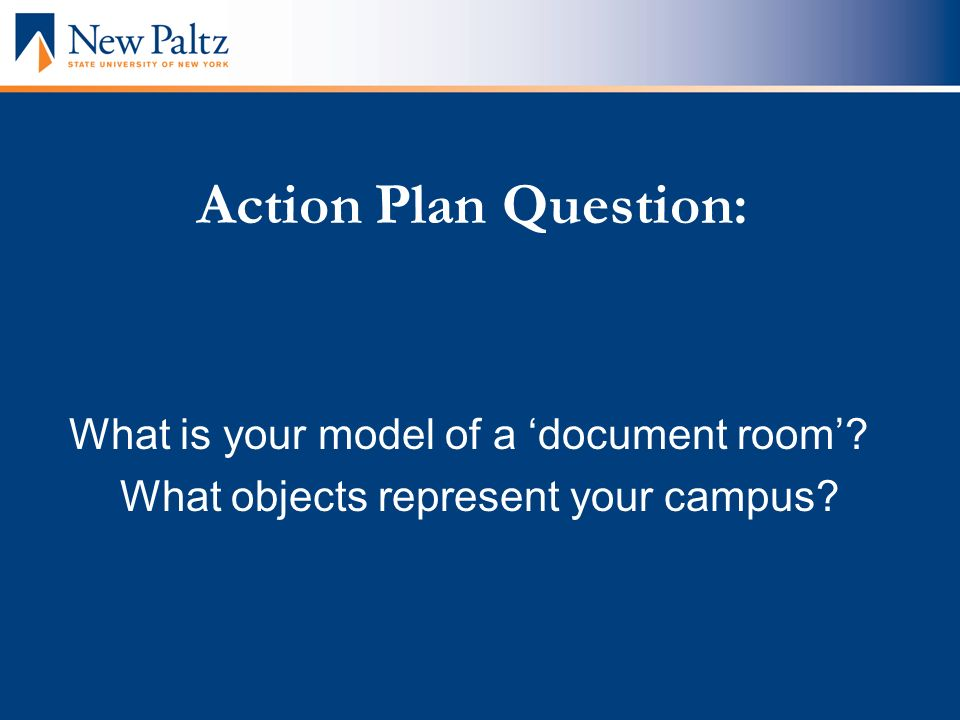 Action Plan Question: What is your model of a document room? What objects represent your campus?