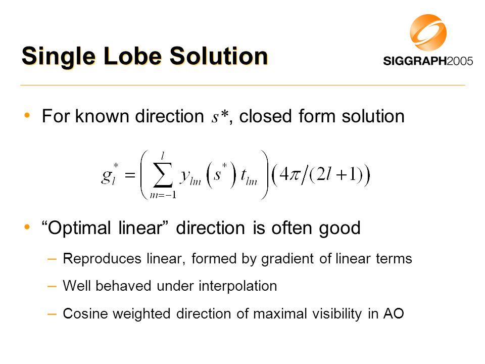 Single Lobe Solution For known direction s*, closed form solution Optimal linear direction is often good – Reproduces linear, formed by gradient of li