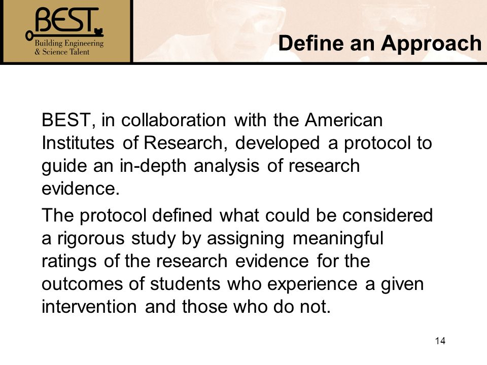 14 Define an Approach BEST, in collaboration with the American Institutes of Research, developed a protocol to guide an in-depth analysis of research evidence.